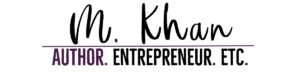 M. Khan - Author. Entrepreneur. Etc.