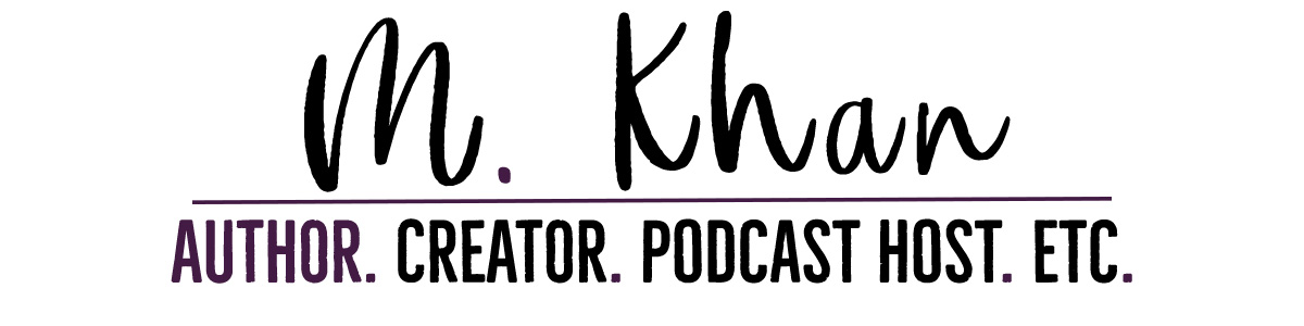 M. Khan - Author. Creator. Podcast Host. Etc.