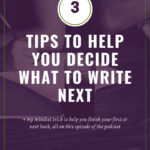 3 Tips to Help You Decide What to Write Next