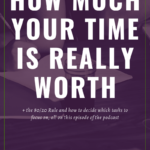 In this episode, I'll share how to determine how much your time is really worth, and how to determine which tasks to work on. #goals #organize #overwhelm #writing #pareto